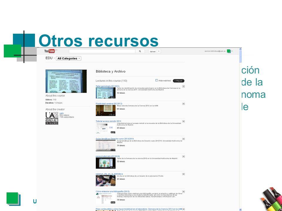 Otros recursos También dispones de otro medio de formación en línea, como es la lista de reproducción de la Biblioteca en canal de la Universidad Autónoma en Youtube.
