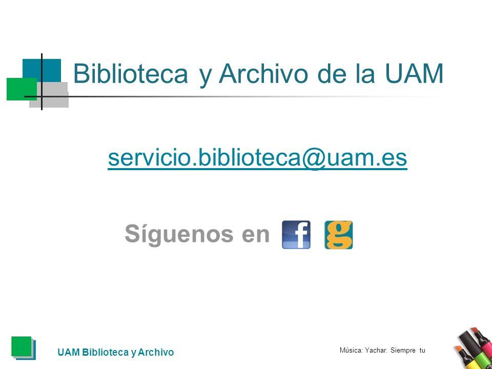 UAM Biblioteca y Archivo Biblioteca y Archivo de la UAM servicio.biblioteca@uam.es Síguenos en Música: Yachar.