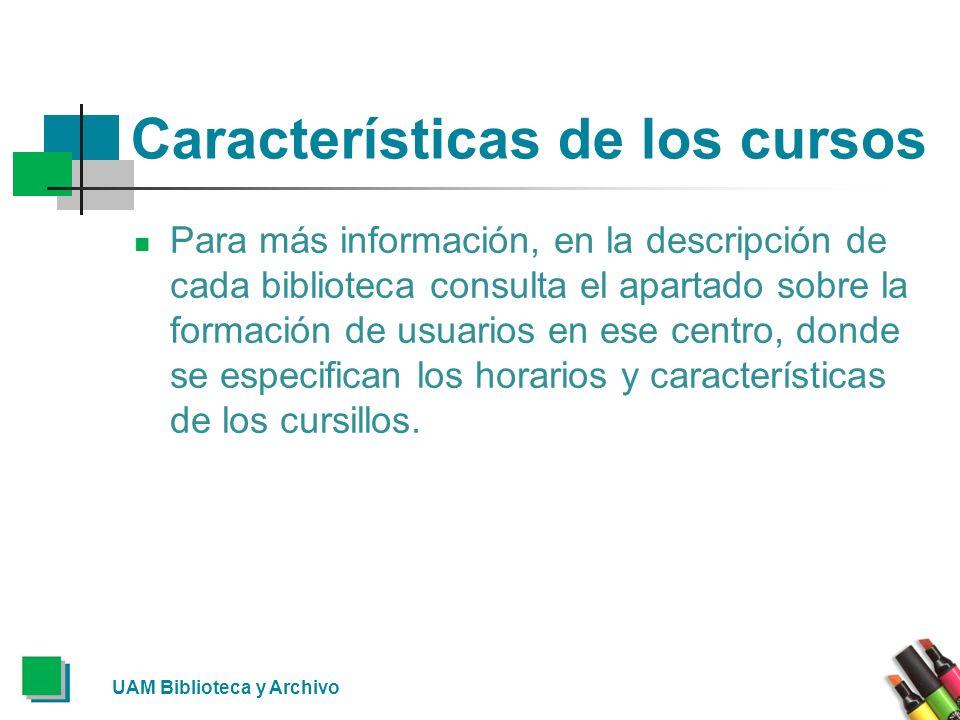 Características de los cursos Para más información, en la descripción de cada biblioteca consulta el apartado sobre la formación de usuarios en ese centro, donde se especifican los horarios y características de los cursillos.