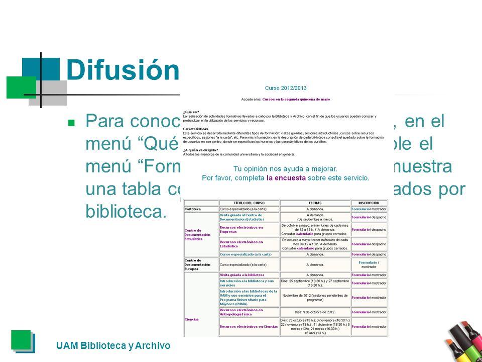 Difusión Para conocer toda la oferta formativa, en el menú Qué ofrecemos, está disponible el menú Formación de Usuarios que muestra una tabla con todos los cursos ordenados por biblioteca.