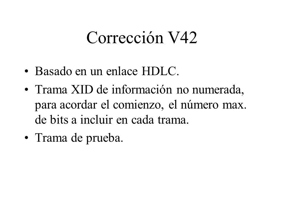 Corrección V42 Basado en un enlace HDLC. Trama XID de información no numerada, para acordar el comienzo, el número max. de bits a incluir en cada tram