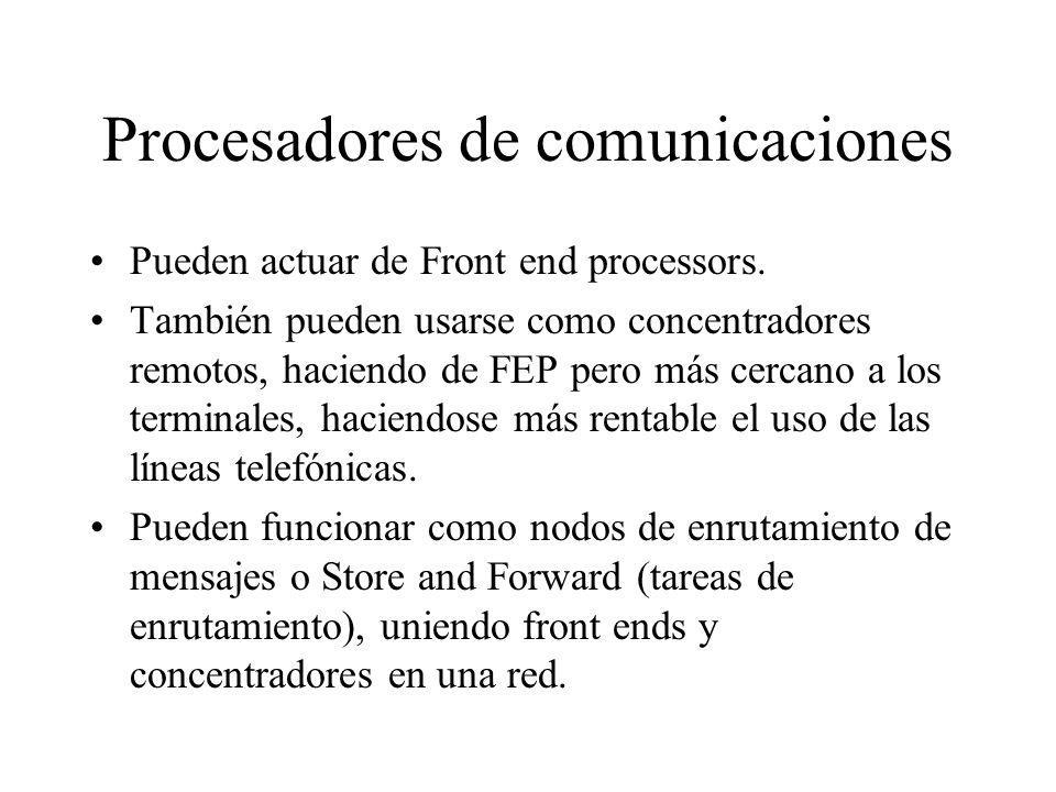 Procesadores de comunicaciones Pueden actuar de Front end processors. También pueden usarse como concentradores remotos, haciendo de FEP pero más cerc
