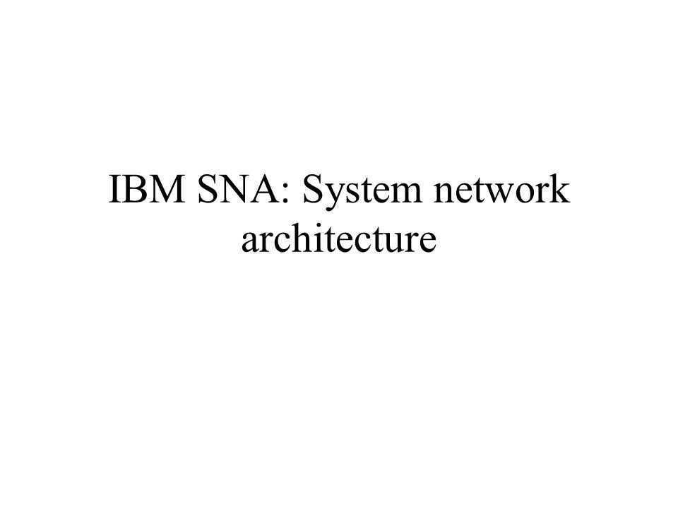 IBM SNA: System network architecture