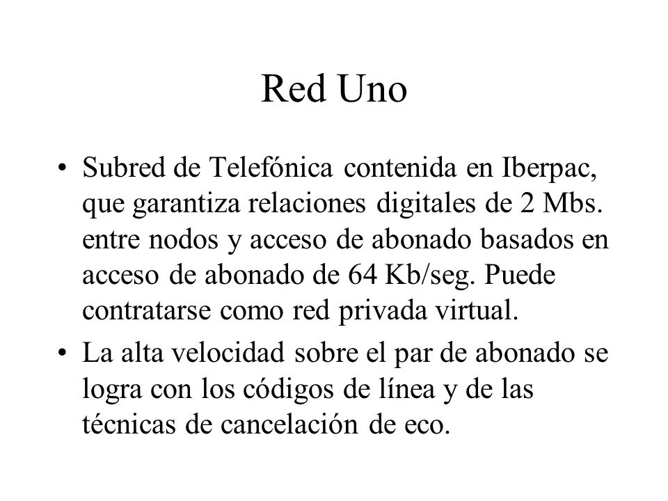 Red Uno Subred de Telefónica contenida en Iberpac, que garantiza relaciones digitales de 2 Mbs. entre nodos y acceso de abonado basados en acceso de a