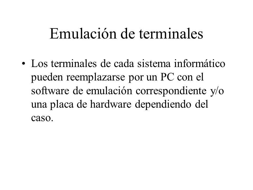Emulación de terminales Los terminales de cada sistema informático pueden reemplazarse por un PC con el software de emulación correspondiente y/o una