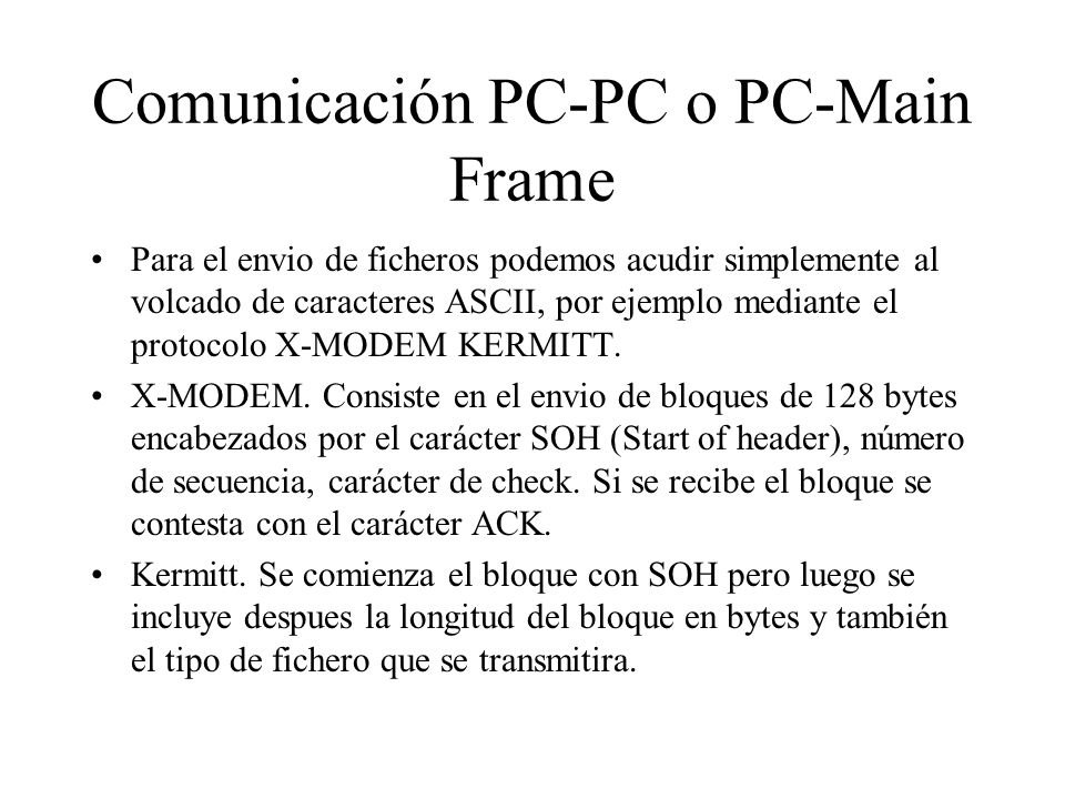Comunicación PC-PC o PC-Main Frame Para el envio de ficheros podemos acudir simplemente al volcado de caracteres ASCII, por ejemplo mediante el protoc