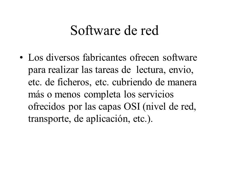 Software de red Los diversos fabricantes ofrecen software para realizar las tareas de lectura, envio, etc. de ficheros, etc. cubriendo de manera más o