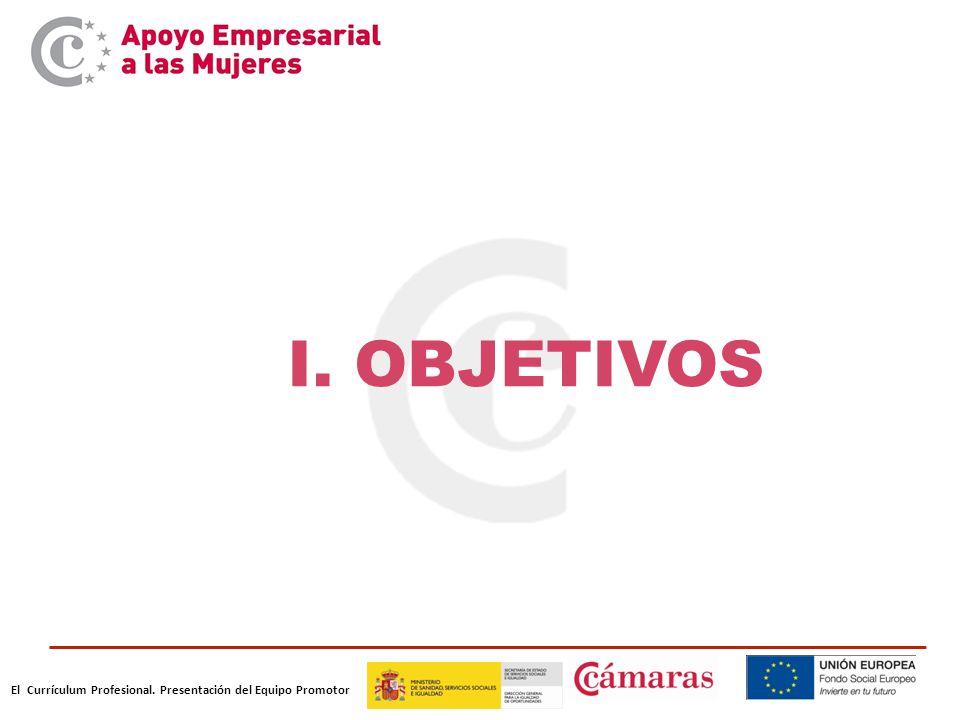 El Currículum Profesional. Presentación del Equipo Promotor I. OBJETIVOS