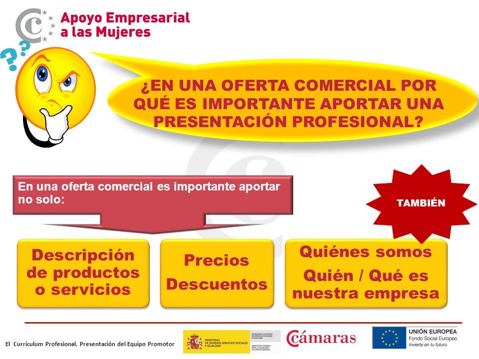El Currículum Profesional. Presentación del Equipo Promotor Descripción de productos o servicios ¿EN UNA OFERTA COMERCIAL POR QUÉ ES IMPORTANTE APORTA