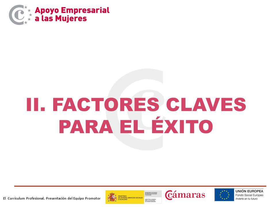 El Currículum Profesional. Presentación del Equipo Promotor II. FACTORES CLAVES PARA EL ÉXITO
