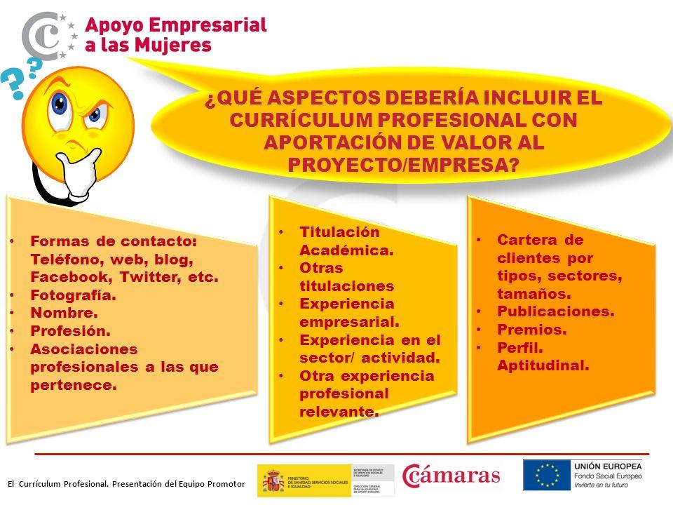 El Currículum Profesional. Presentación del Equipo Promotor ¿QUÉ ASPECTOS DEBERÍA INCLUIR EL CURRÍCULUM PROFESIONAL CON APORTACIÓN DE VALOR AL PROYECT
