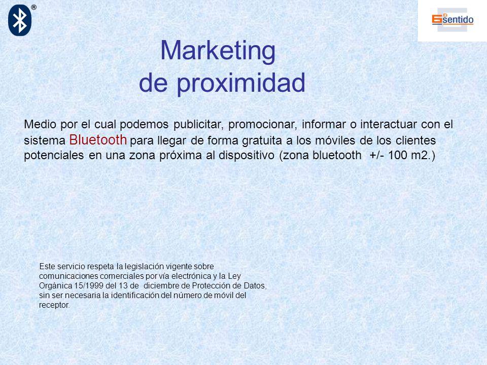 Marketing de proximidad Este servicio respeta la legislación vigente sobre comunicaciones comerciales por vía electrónica y la Ley Orgánica 15/1999 de