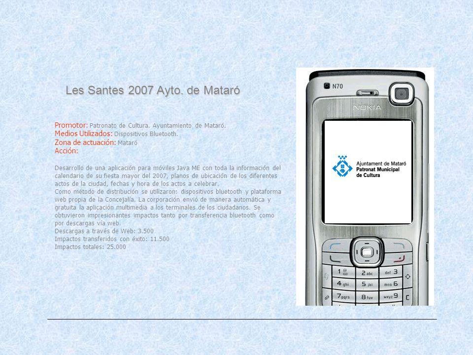Les Santes 2007 Ayto. de Mataró Promotor: Patronato de Cultura. Ayuntamiento de Mataró. Medios Utilizados: Dispositivos Bluetooth. Zona de actuación: