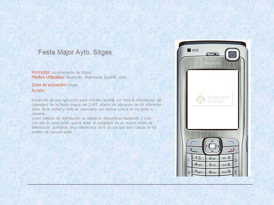 Festa Major Ayto. Sitges Promotor: Ayuntamiento de Sitges. Medios Utilizados: Bluetooth. Multimedia JavaME, Web. Zona de actuación: Sitges Acción: Des