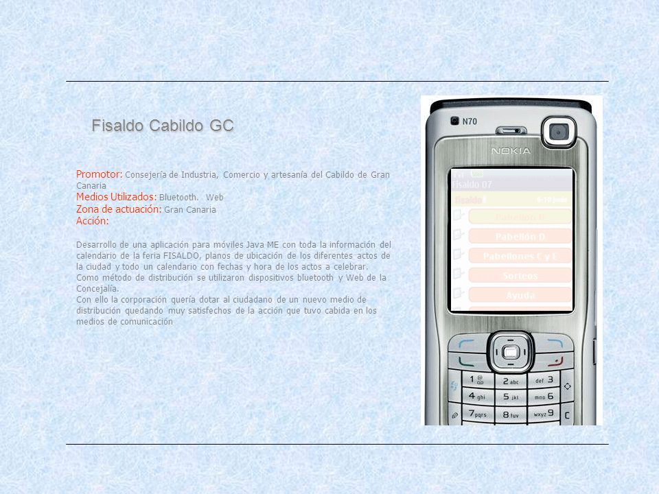 Fisaldo Cabildo GC Promotor: Consejería de Industria, Comercio y artesanía del Cabildo de Gran Canaria Medios Utilizados: Bluetooth. Web Zona de actua