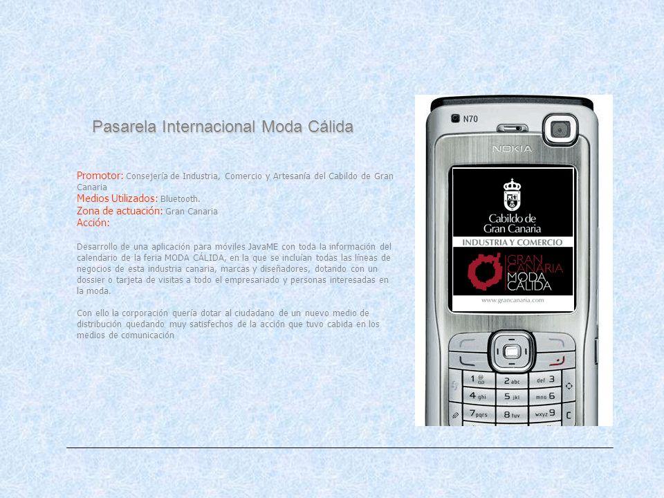 Pasarela Internacional Moda Cálida Promotor: Consejería de Industria, Comercio y Artesanía del Cabildo de Gran Canaria Medios Utilizados: Bluetooth. Z