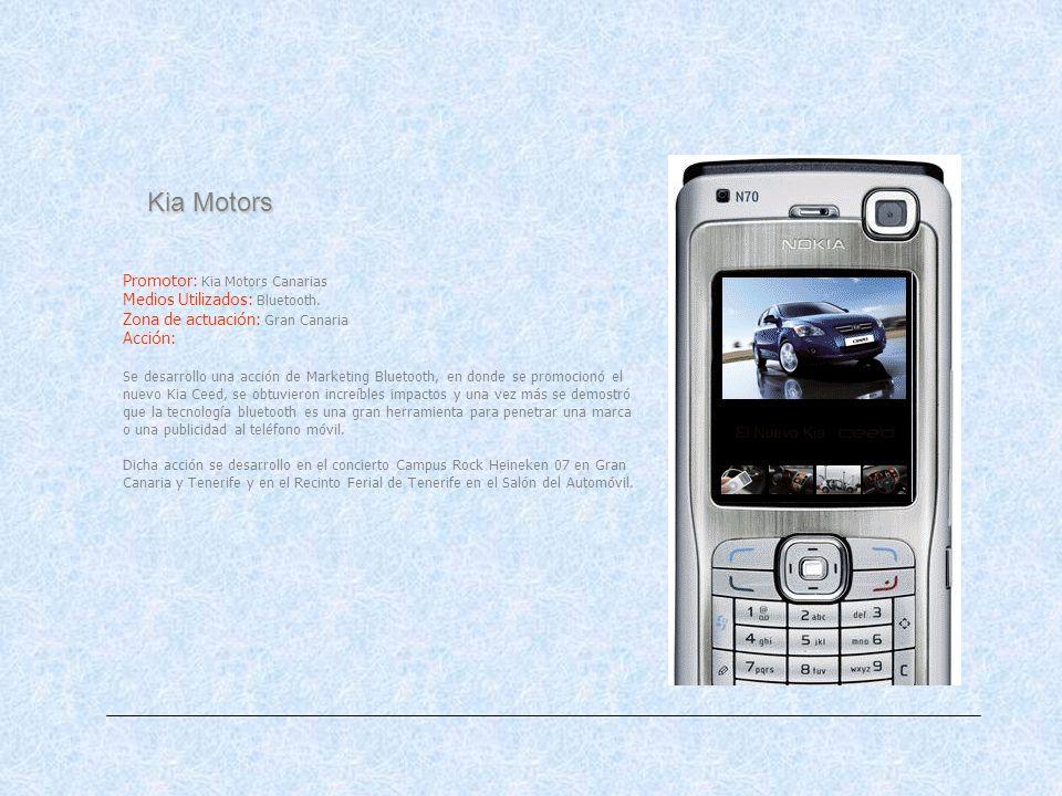Kia Motors Promotor: Kia Motors Canarias Medios Utilizados: Bluetooth. Zona de actuación: Gran Canaria Acción: Se desarrollo una acción de Marketing B