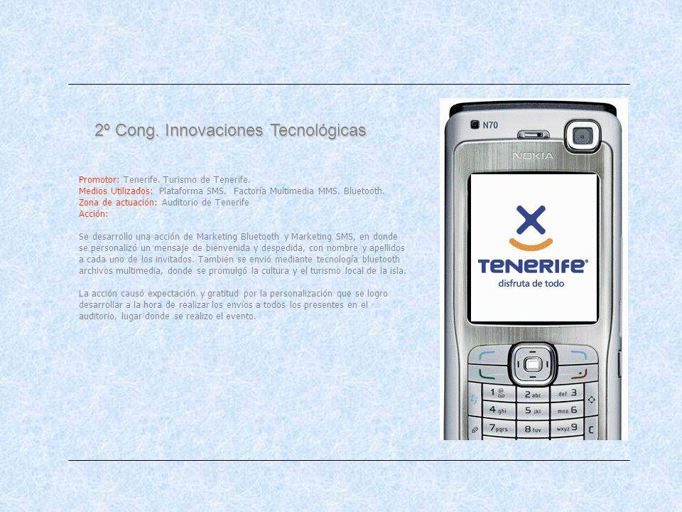 2º Cong. Innovaciones Tecnológicas Promotor: Tenerife. Turismo de Tenerife. Medios Utilizados: Plataforma SMS. Factoría Multimedia MMS. Bluetooth. Zon