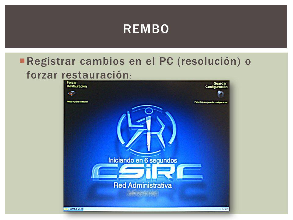 Registrar cambios en el PC (resolución) o forzar restauración : REMBO