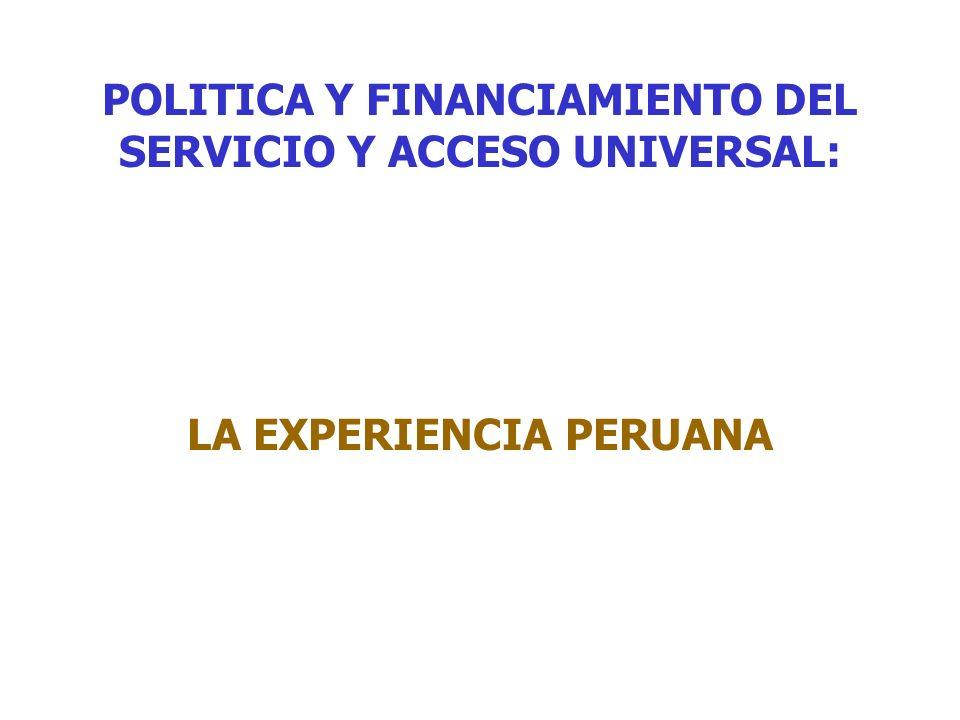 POLITICA Y FINANCIAMIENTO DEL SERVICIO Y ACCESO UNIVERSAL: LA EXPERIENCIA PERUANA
