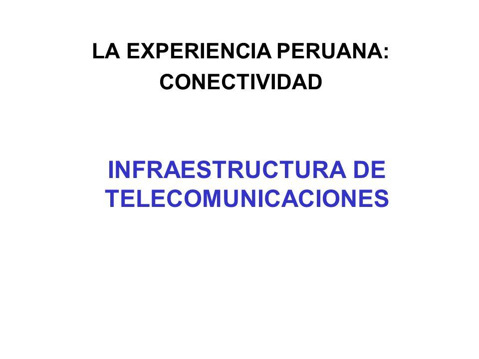 LA EXPERIENCIA PERUANA: CONECTIVIDAD INFRAESTRUCTURA DE TELECOMUNICACIONES