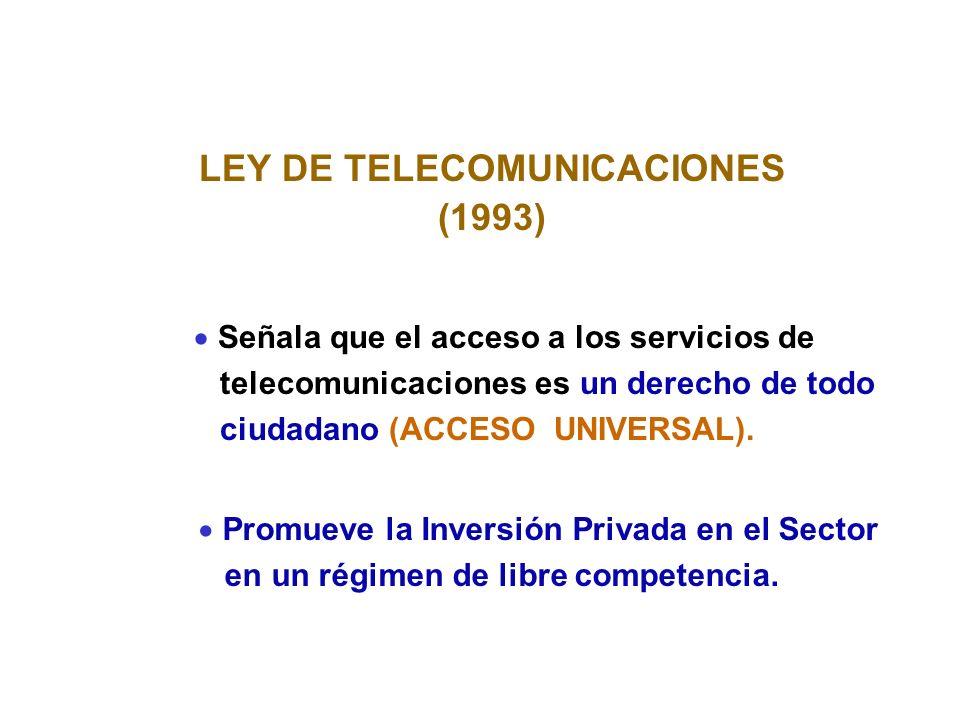 LEY DE TELECOMUNICACIONES (1993) Señala que el acceso a los servicios de telecomunicaciones es un derecho de todo ciudadano (ACCESO UNIVERSAL).