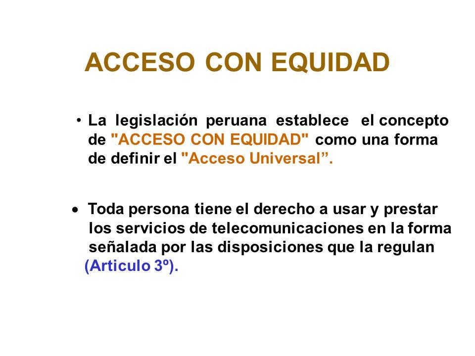 ACCESO CON EQUIDAD La legislación peruana establece el concepto de ACCESO CON EQUIDAD como una forma de definir el Acceso Universal.