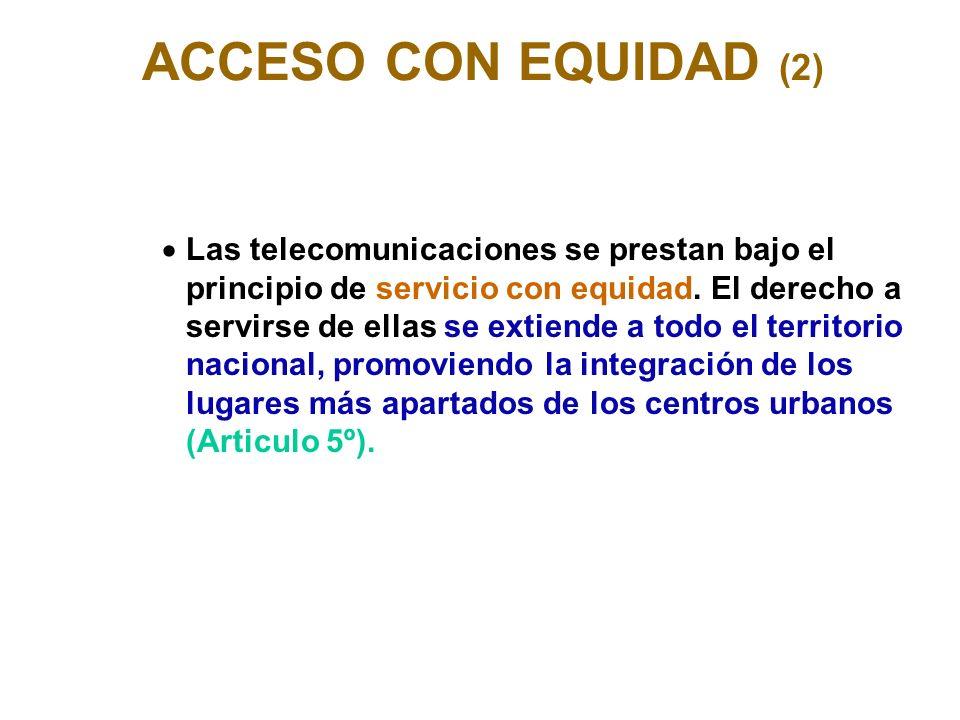 ACCESO CON EQUIDAD (2) Las telecomunicaciones se prestan bajo el principio de servicio con equidad.