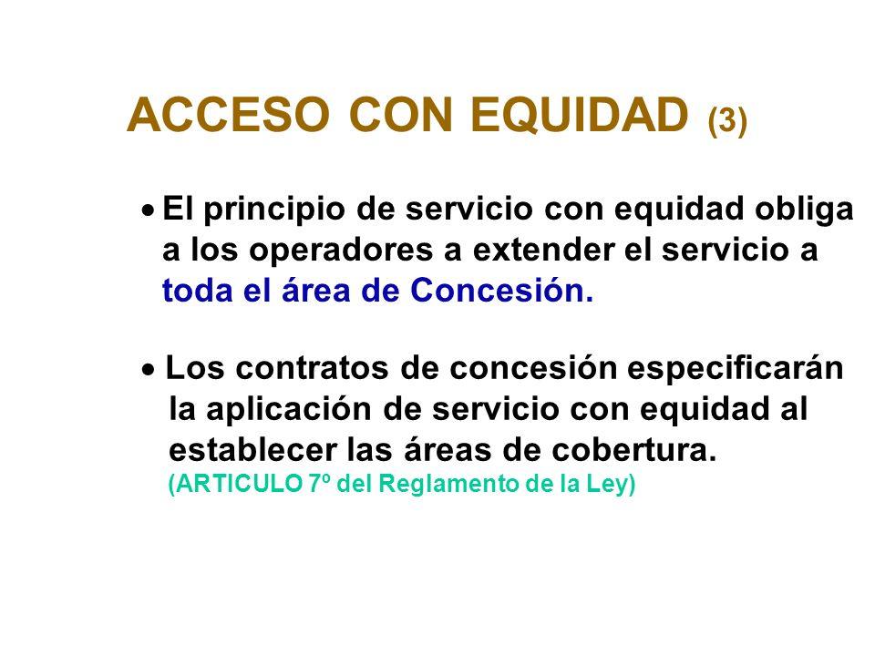 ACCESO CON EQUIDAD (3) El principio de servicio con equidad obliga a los operadores a extender el servicio a toda el área de Concesión.