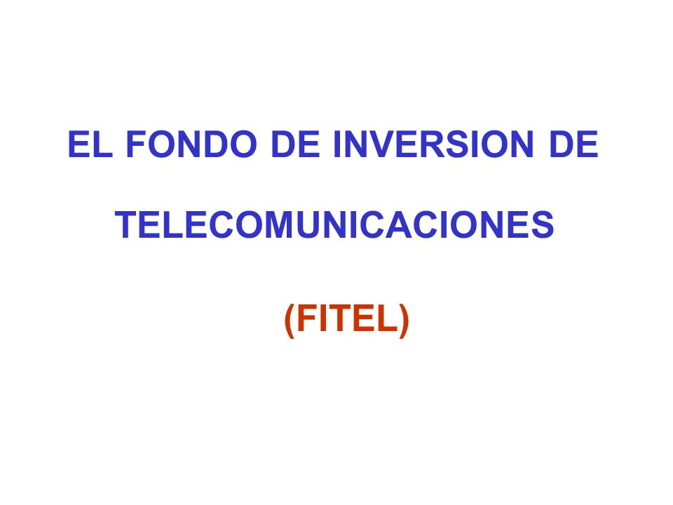 EL FONDO DE INVERSION DE TELECOMUNICACIONES (FITEL)