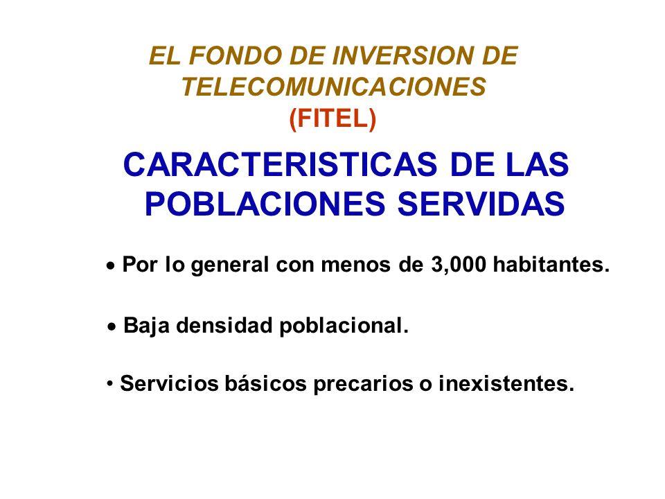 EL FONDO DE INVERSION DE TELECOMUNICACIONES (FITEL) CARACTERISTICAS DE LAS POBLACIONES SERVIDAS Por lo general con menos de 3,000 habitantes.