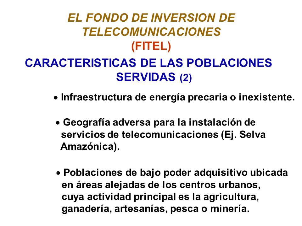 EL FONDO DE INVERSION DE TELECOMUNICACIONES (FITEL) CARACTERISTICAS DE LAS POBLACIONES SERVIDAS (2) Infraestructura de energía precaria o inexistente.