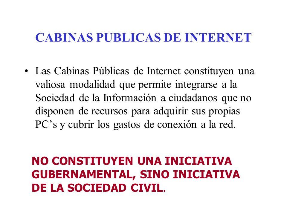 CABINAS PUBLICAS DE INTERNET Las Cabinas Públicas de Internet constituyen una valiosa modalidad que permite integrarse a la Sociedad de la Información a ciudadanos que no disponen de recursos para adquirir sus propias PCs y cubrir los gastos de conexión a la red.