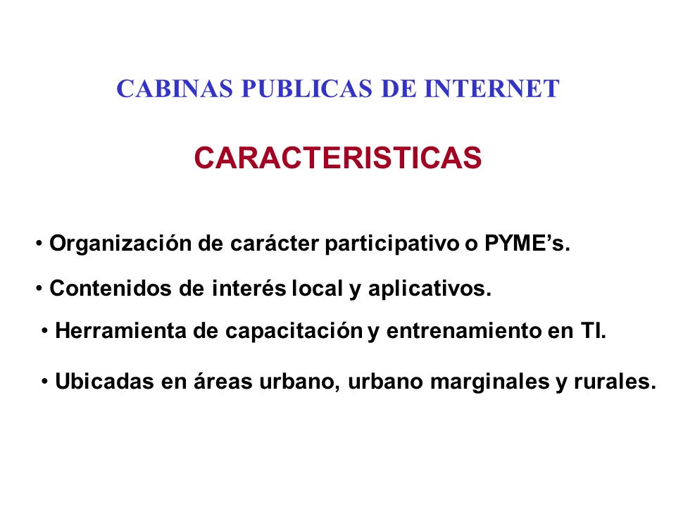 CABINAS PUBLICAS DE INTERNET CARACTERISTICAS Organización de carácter participativo o PYMEs.