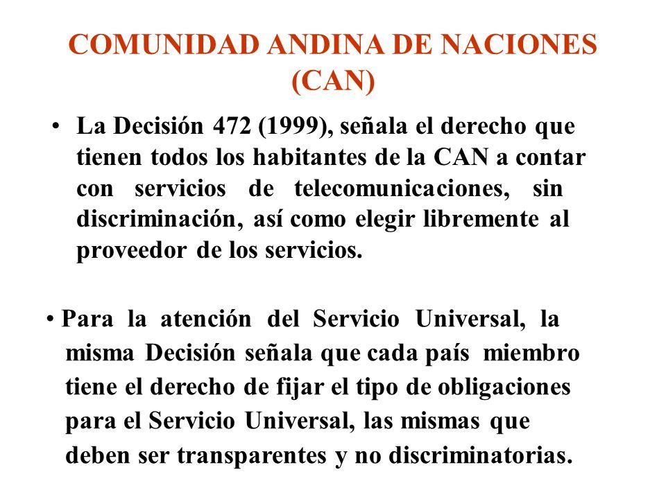 COMUNIDAD ANDINA DE NACIONES (CAN) La Decisión 472 (1999), señala el derecho que tienen todos los habitantes de la CAN a contar con servicios de telecomunicaciones, sin discriminación, así como elegir libremente al proveedor de los servicios.