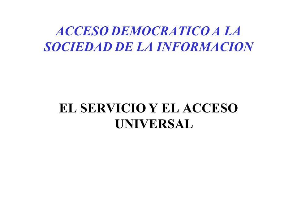 ACCESO DEMOCRATICO A LA SOCIEDAD DE LA INFORMACION EL SERVICIO Y EL ACCESO UNIVERSAL