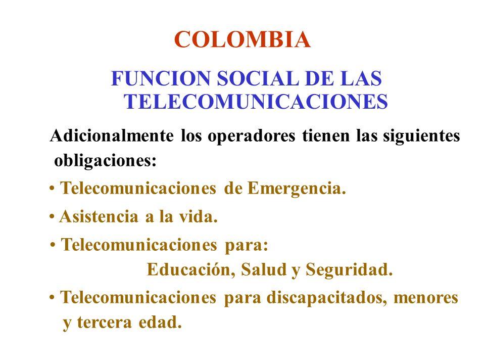 COLOMBIA FUNCION SOCIAL DE LAS TELECOMUNICACIONES Adicionalmente los operadores tienen las siguientes obligaciones: Telecomunicaciones de Emergencia.
