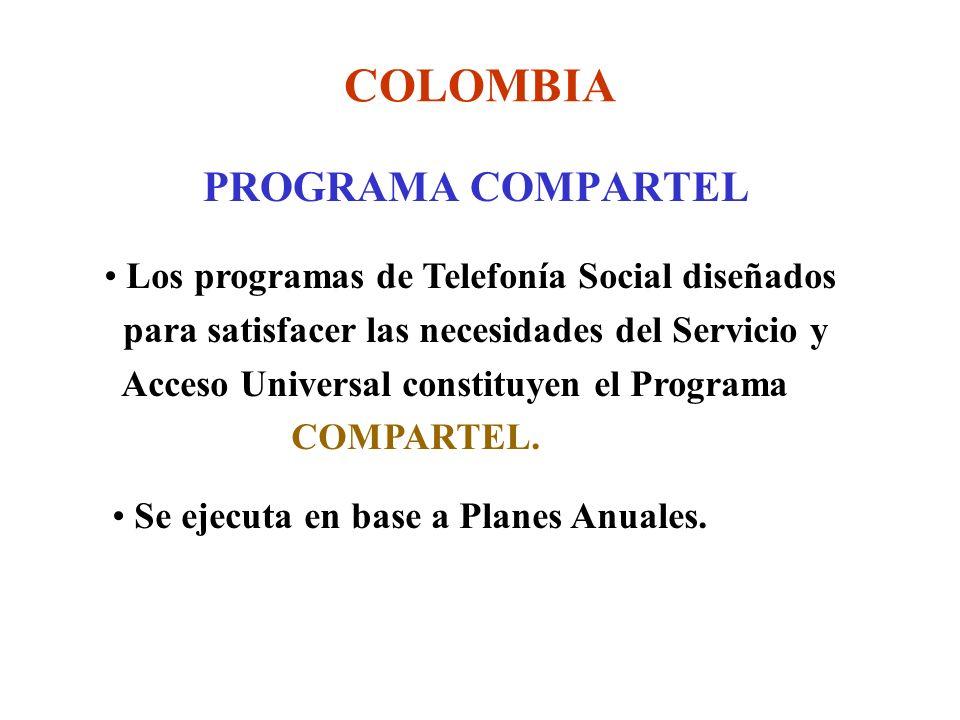 COLOMBIA PROGRAMA COMPARTEL Los programas de Telefonía Social diseñados para satisfacer las necesidades del Servicio y Acceso Universal constituyen el Programa COMPARTEL.
