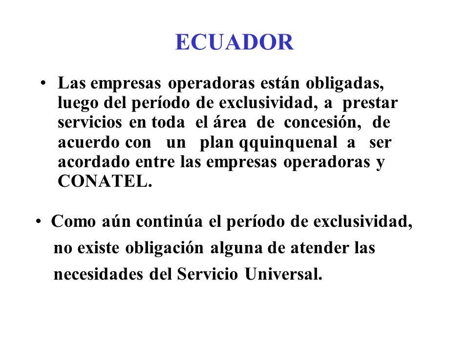 ECUADOR Las empresas operadoras están obligadas, luego del período de exclusividad, a prestar servicios en toda el área de concesión, de acuerdo con un plan qquinquenal a ser acordado entre las empresas operadoras y CONATEL.