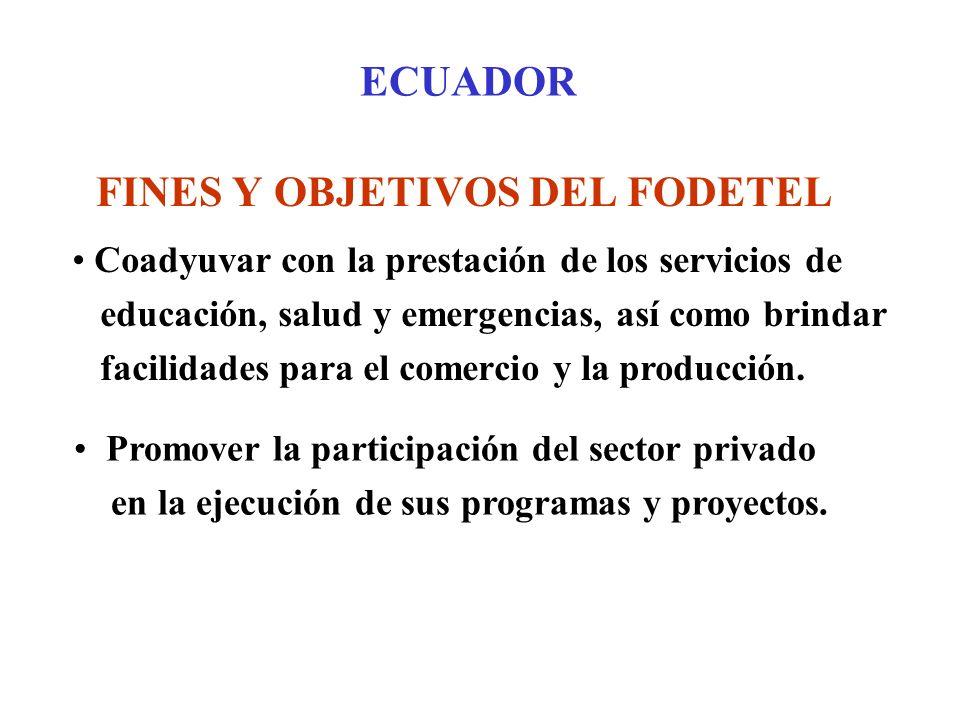 ECUADOR FINES Y OBJETIVOS DEL FODETEL Coadyuvar con la prestación de los servicios de educación, salud y emergencias, así como brindar facilidades para el comercio y la producción.