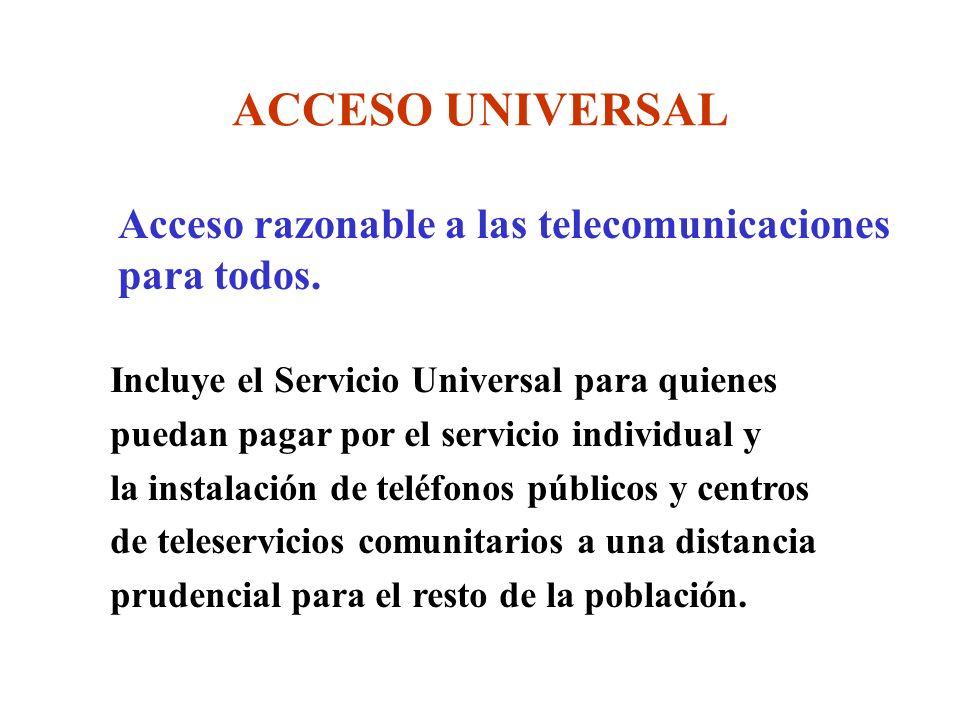 ACCESO UNIVERSAL Acceso razonable a las telecomunicaciones para todos.