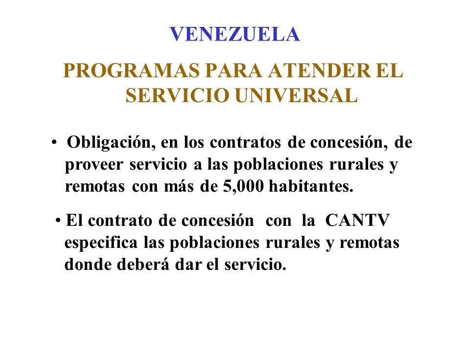 VENEZUELA PROGRAMAS PARA ATENDER EL SERVICIO UNIVERSAL Obligación, en los contratos de concesión, de proveer servicio a las poblaciones rurales y remotas con más de 5,000 habitantes.