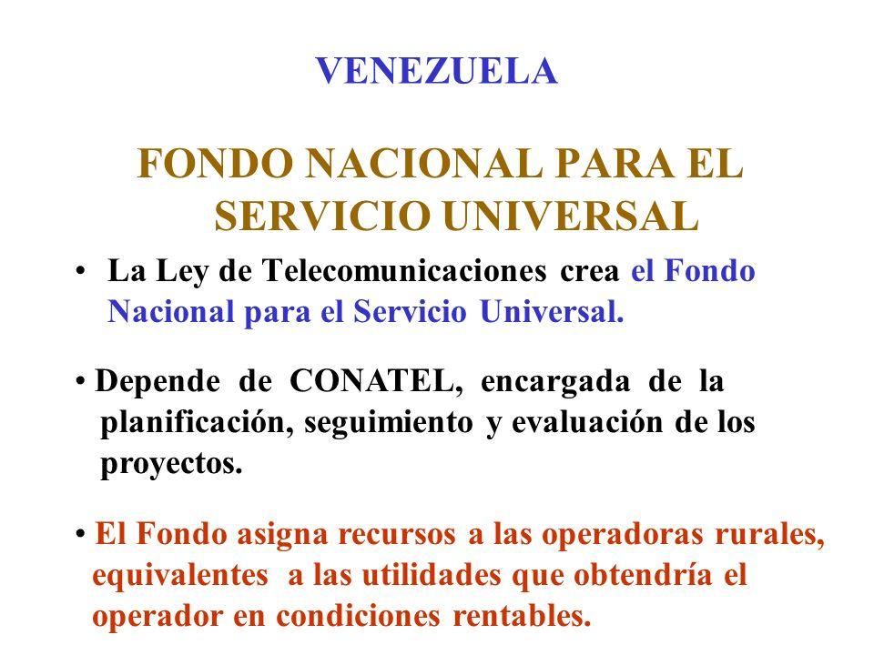 VENEZUELA FONDO NACIONAL PARA EL SERVICIO UNIVERSAL La Ley de Telecomunicaciones crea el Fondo Nacional para el Servicio Universal.