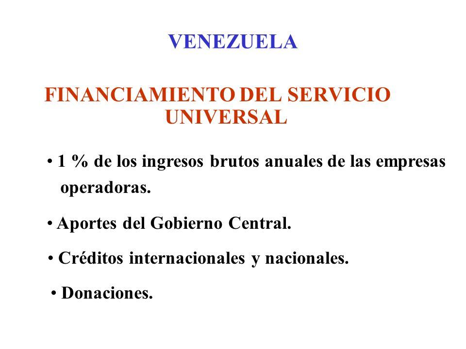 VENEZUELA FINANCIAMIENTO DEL SERVICIO UNIVERSAL 1 % de los ingresos brutos anuales de las empresas operadoras.