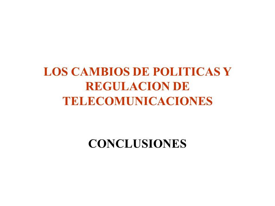 LOS CAMBIOS DE POLITICAS Y REGULACION DE TELECOMUNICACIONES CONCLUSIONES