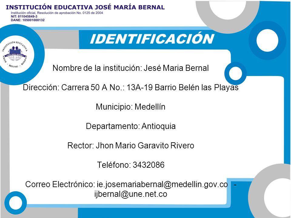 Nombre de la institución: Jesé Maria Bernal Dirección: Carrera 50 A No.: 13A-19 Barrio Belén las Playas Municipio: Medellín Departamento: Antioquia Re