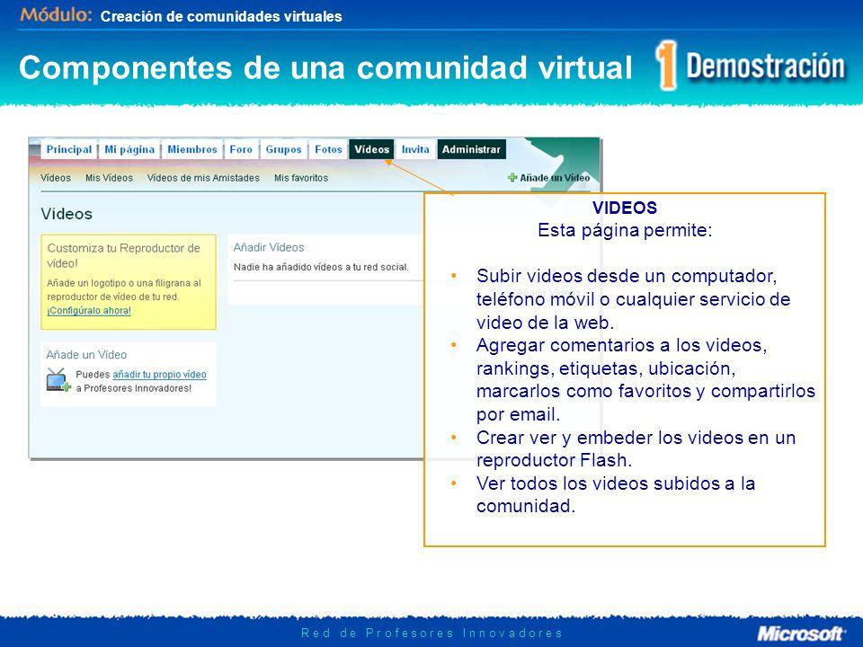 Creación de comunidades virtuales R e d d e P r o f e s o r e s I n n o v a d o r e s VIDEOS Esta página permite: Subir videos desde un computador, teléfono móvil o cualquier servicio de video de la web.
