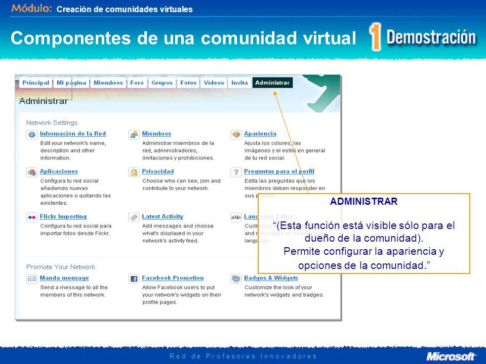 Creación de comunidades virtuales R e d d e P r o f e s o r e s I n n o v a d o r e s ADMINISTRAR (Esta función está visible sólo para el dueño de la comunidad).