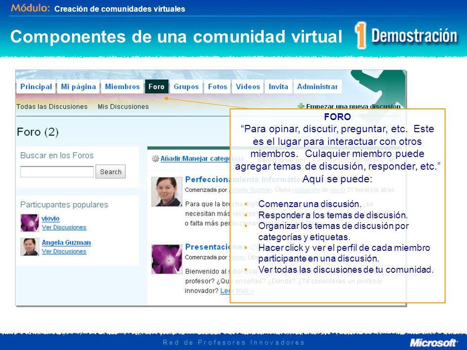 Creación de comunidades virtuales R e d d e P r o f e s o r e s I n n o v a d o r e s FORO Para opinar, discutir, preguntar, etc.