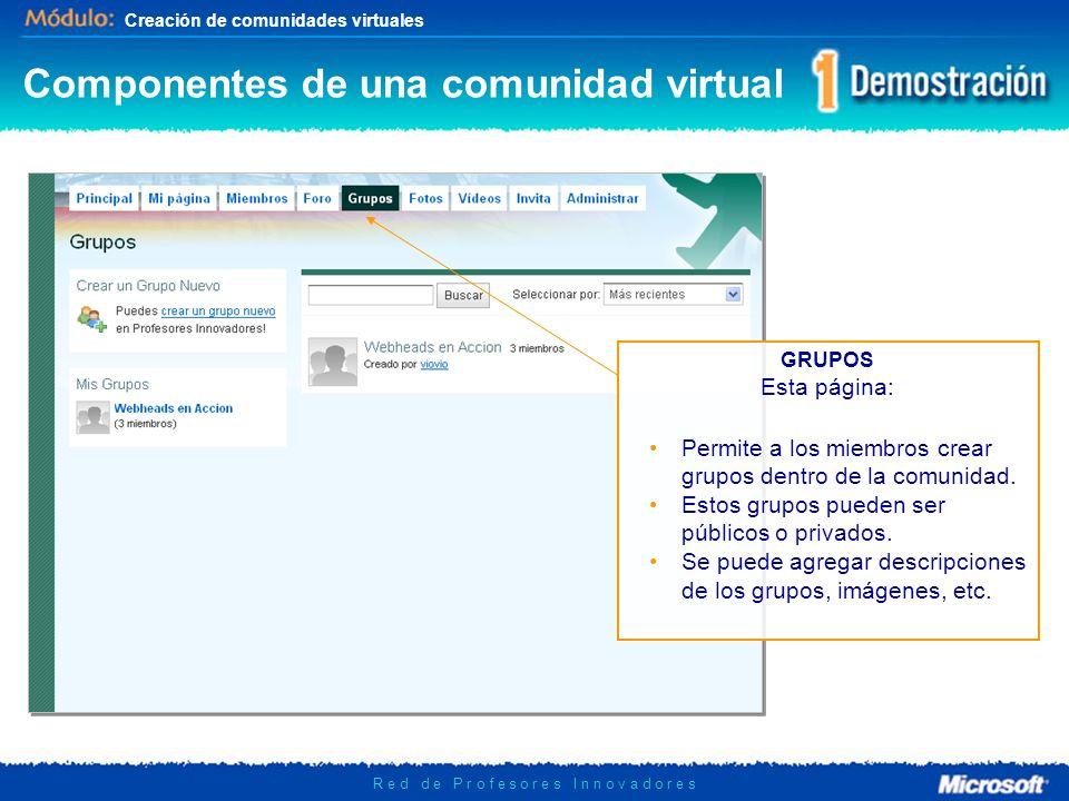 Creación de comunidades virtuales R e d d e P r o f e s o r e s I n n o v a d o r e s GRUPOS Esta página: Permite a los miembros crear grupos dentro de la comunidad.